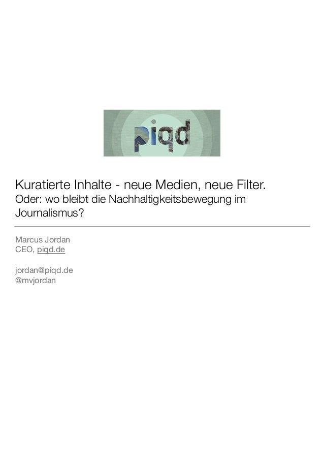 Kuratierte Inhalte - neue Medien, neue Filter. Oder: wo bleibt die Nachhaltigkeitsbewegung im Journalismus? Marcus Jordan...