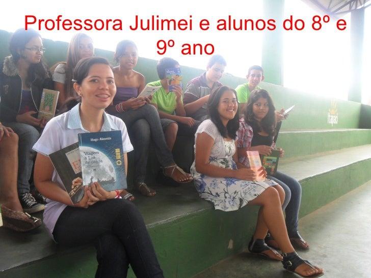 Professora Julimei e alunos do 8º e              9º ano
