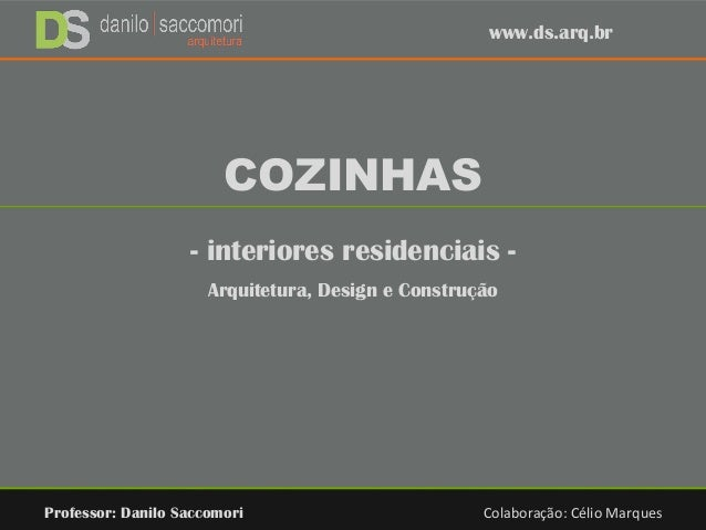 COZINHAS - interiores residenciais - Arquitetura, Design e Construção Professor: Danilo Saccomori Colaboração: Célio Marqu...