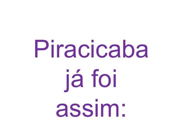 Piracicaba já foi assim: