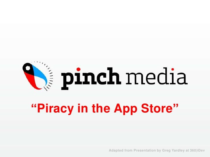 """Piracy in the App Store""<br />Adapted from Presentation by Greg Yardley at 360