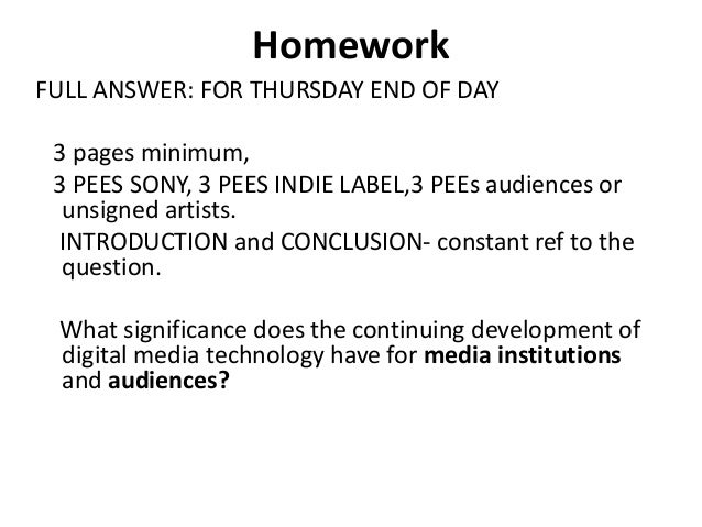 HomeworkFULL ANSWER: FOR THURSDAY END OF DAY 3 pages minimum, 3 PEES SONY, 3 PEES INDIE LABEL,3 PEEs audiences or  unsigne...