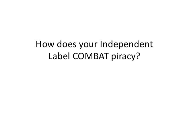 How does your Independent  Label COMBAT piracy?