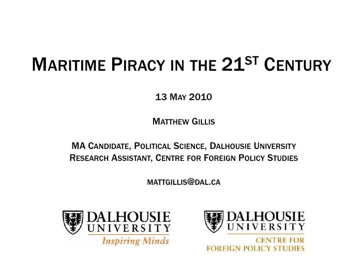 MARITIME PIRACY IN THE 21ST CENTURY                       13 MAY 2010                       MATTHEW GILLIS    MA CANDIDATE...