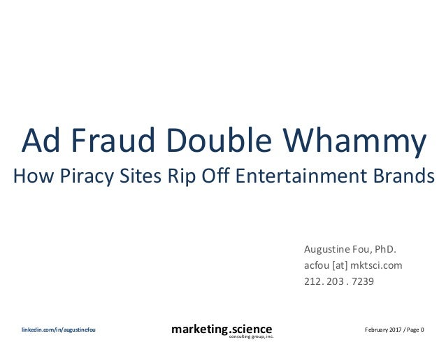 February 2017 / Page 0marketing.scienceconsulting group, inc. linkedin.com/in/augustinefou Ad Fraud Double Whammy How Pira...