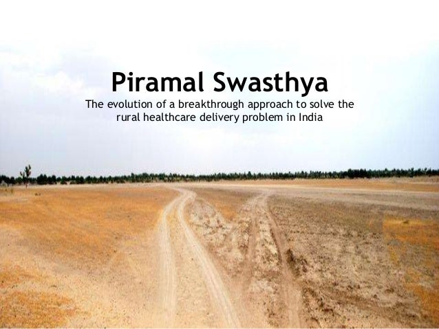 Piramal Swasthya The evolution of a breakthrough approach to solve the rural healthcare delivery problem in India