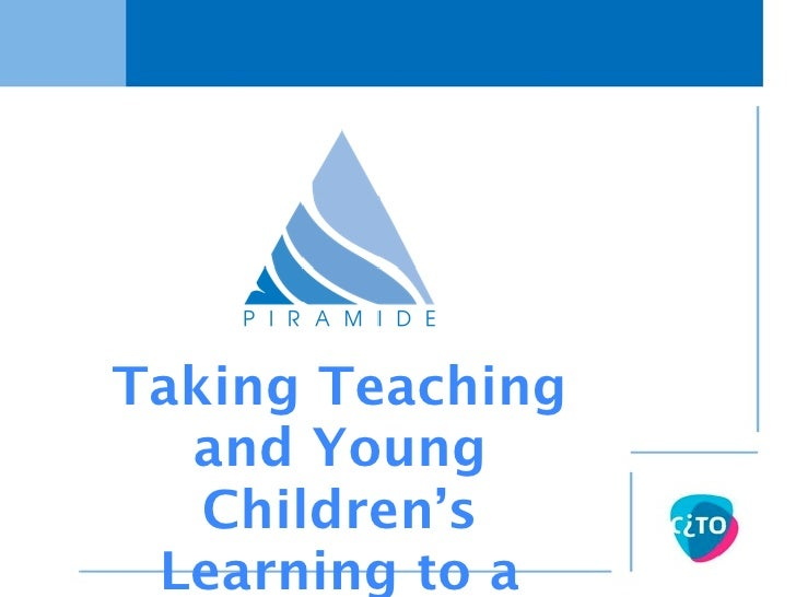 Taking Teaching  and Young   Children's Learning to a