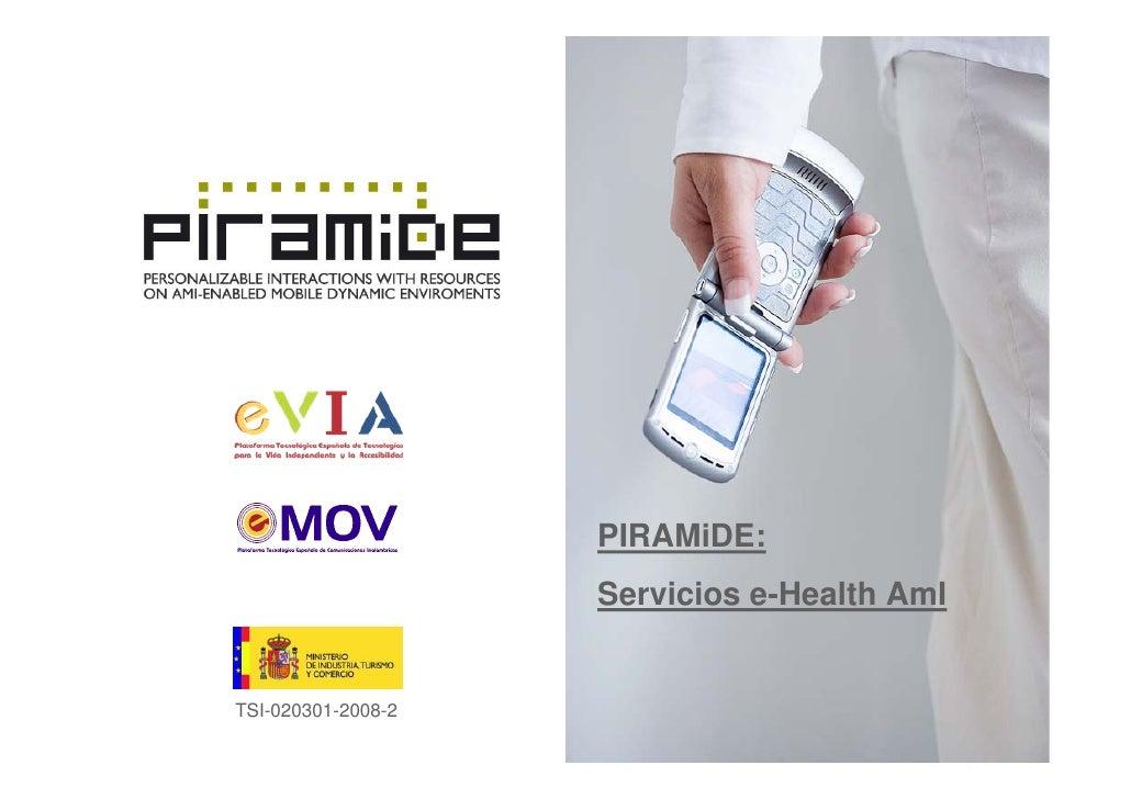 PIRAMiDE:                     Servicios e-Health AmI   TSI-020301-2008-2