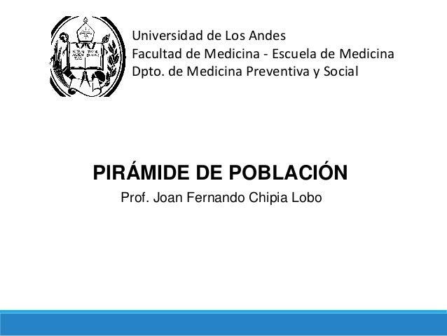Universidad de Los Andes Facultad de Medicina - Escuela de Medicina Dpto. de Medicina Preventiva y Social PIRÁMIDE DE POBL...