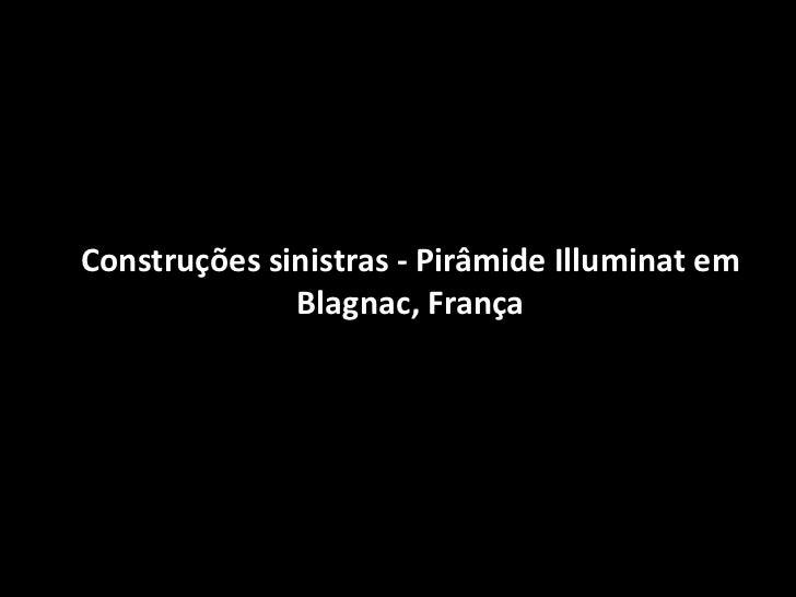 Construções sinistras - Pirâmide Illuminat em              Blagnac, França
