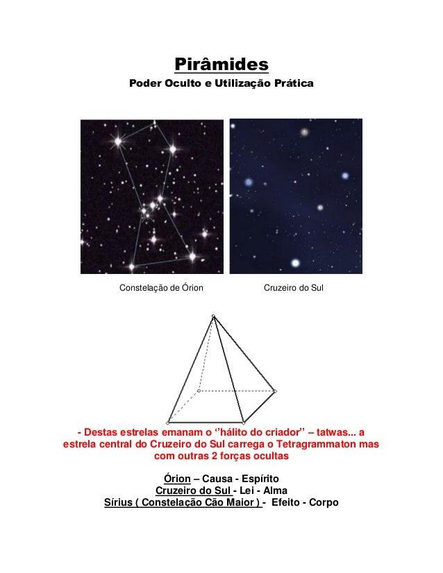 Pirâmides Poder Oculto e Utilização Prática Constelação de Órion Cruzeiro do Sul - Destas estrelas emanam o ''hálito do cr...
