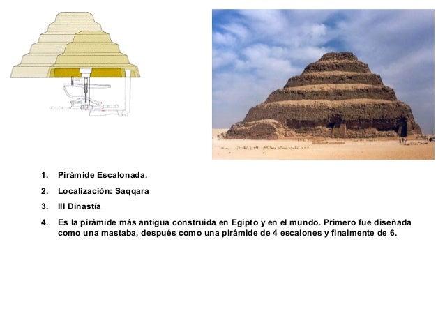 1. Pirámide Escalonada. 2. Localización: Saqqara 3. III Dinastía 4. Es la pirámide más antigua construida en Egipto y en e...
