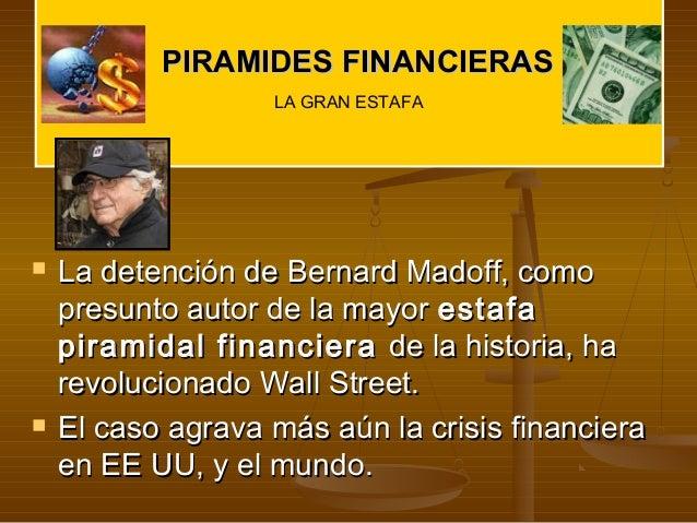 PIRAMIDES FINANCIERAS                   LA GRAN ESTAFA   La detención de Bernard Madoff, como    presunto autor de la may...