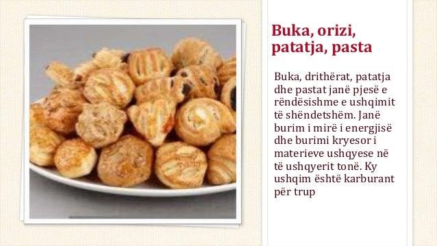 Buka, orizi, patatja, pasta Buka, drithërat, patatja dhe pastat janë pjesë e rëndësishme e ushqimit të shëndetshëm. Janë b...
