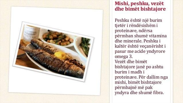 Peshku është një burim tjetër i rëndësishëm i proteinave, ndërsa përmban shumë vitamina dhe minerale. Peshku i kaltër ësht...
