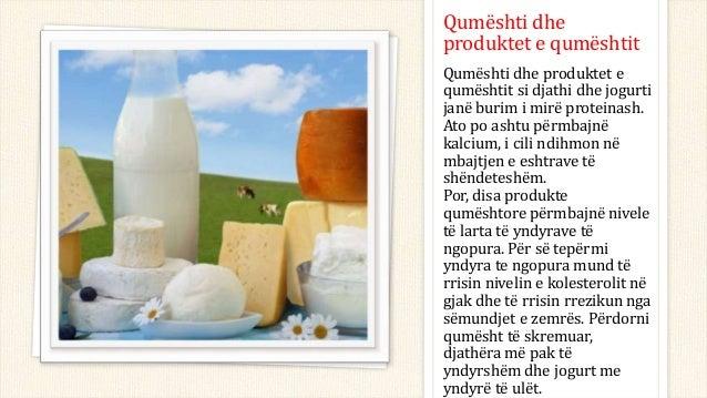 Qumështi dhe produktet e qumështit Qumështi dhe produktet e qumështit si djathi dhe jogurti janë burim i mirë proteinash. ...