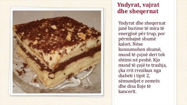 Yndyrat, vajrat dhe sheqernat Yndyrat dhe sheqernat janë burime të mira të energjisë për trup, por përmbajnë shumë kalori....