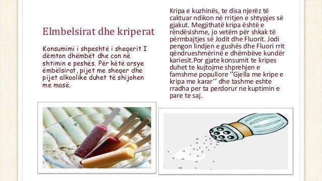 Elmbelsirat dhe kriperat Konsumimi i shpeshtë i sheqerit I dëmton dhëmbët dhe con në shtimin e peshës. Për këtë arsye ëmbë...