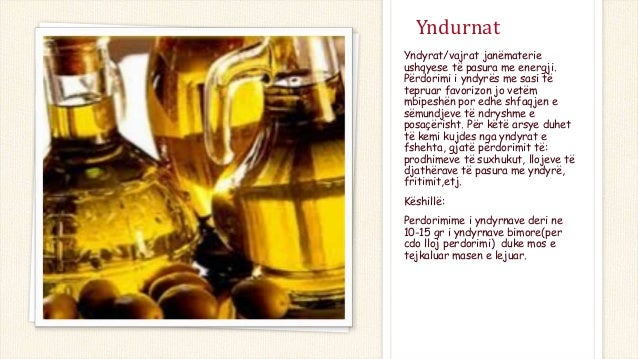 Yndurnat Yndyrat/vajrat janëmaterie ushqyese të pasura me energji. Përdorimi i yndyrës me sasi të tepruar favorizon jo vet...