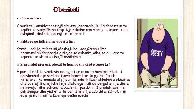 • Cfare eshte ? Obeziteti konsiderohet një situate jonormale, ku ka depozitim te tepërt te yndyrës ne trup. Kjo ndodhe nga...