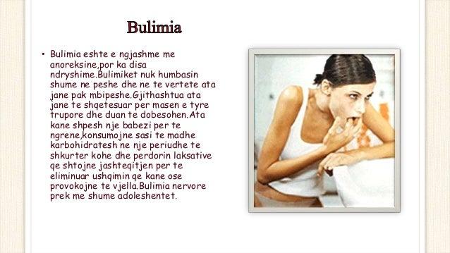• Bulimia eshte e ngjashme me anoreksine,por ka disa ndryshime.Bulimiket nuk humbasin shume ne peshe dhe ne te vertete ata...