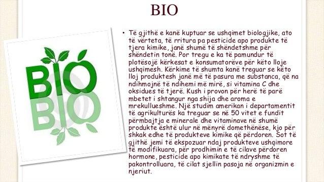 BIO • Të gjithë e kanë kuptuar se ushqimet biologjike, ato të vërteta, të rritura pa pesticide apo produkte të tjera kimik...