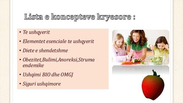 • Te ushqyerit • Elementet esenciale te ushqyerit • Diete e shendetshme • Obezitet,Bulimi,Anoreksi,Struma endemike • Ushqi...