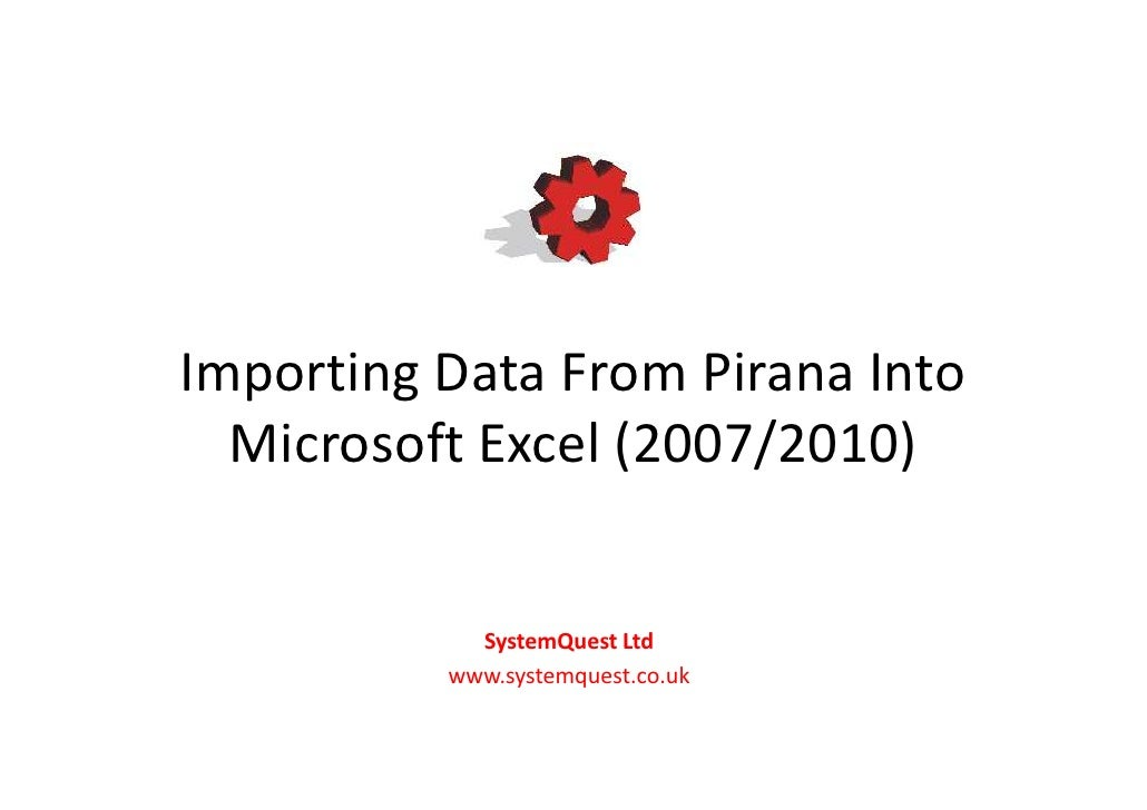 Importing Data From Pirana Into  Microsoft Excel (2007/2010)            SystemQuest Ltd          www.systemquest.co.uk