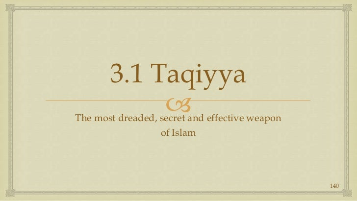 3.1 Taqiyya<br />The most dreaded, secret and effective weapon<br />of Islam<br />140<br />