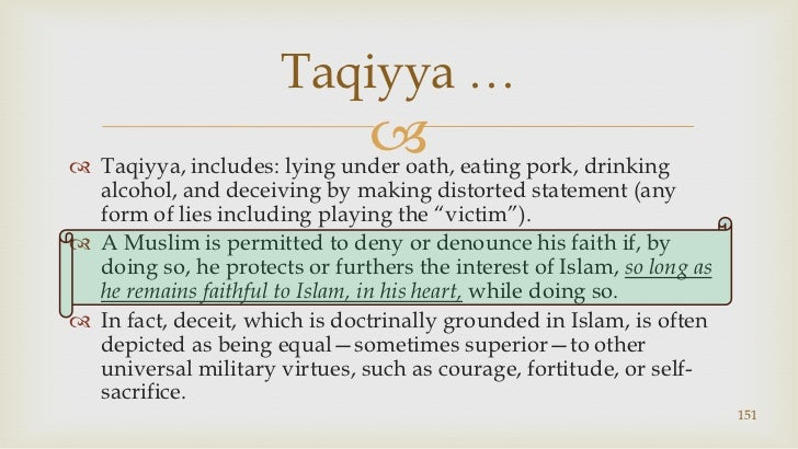 Taqiyya, includes: lying under oath, eating pork, drinking alcohol, and deceiving by making distorted statement (any form ...