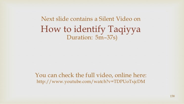 158<br />Next slide contains a Silent Video on<br />How to identify Taqiyya<br />(Duration:5m–37s)<br />You can check the ...