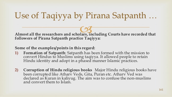 Almost all the researchers and scholars, including Courts have recorded that followers of Pirana Satpanth practice Taqiyya...