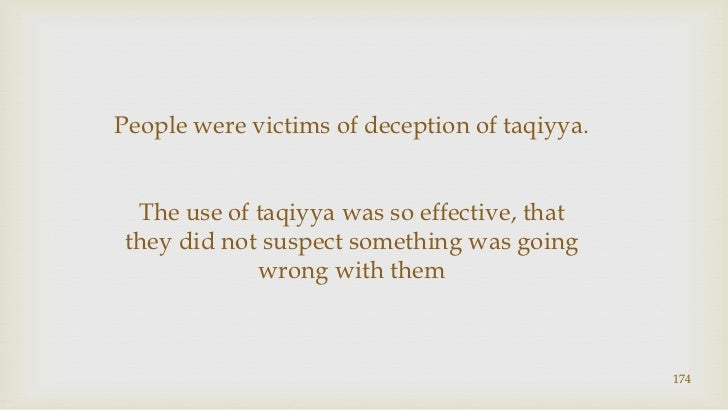 174<br />People were victims of deception of taqiyya.<br />The use of taqiyya was so effective, that<br />they did not sus...