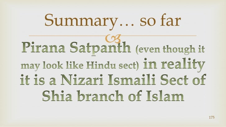 Pirana Satpanth (even though it may look like Hindu sect) in reality it is a Nizari Ismaili Sect of Shia branch of Islam<b...