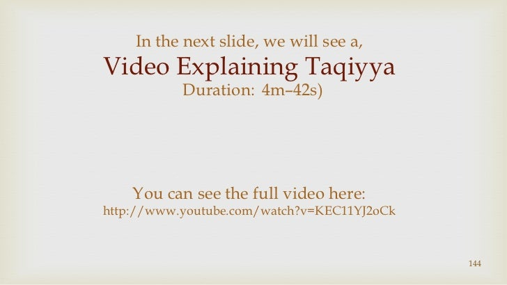 144<br />In the next slide, we will see a,<br />Video Explaining Taqiyya<br />(Duration:4m–42s)<br />You can see the full ...