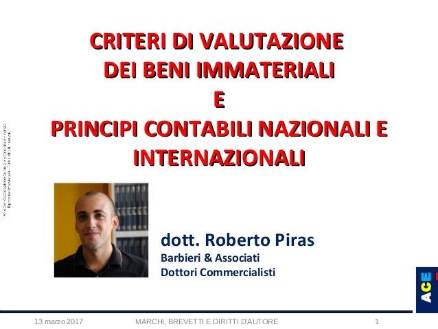 ACEACE 13 marzo 2017 MARCHI, BREVETTI E DIRITTI D'AUTORE 1 CRITERI DI VALUTAZIONECRITERI DI VALUTAZIONE DEI BENI IMMATERIA...