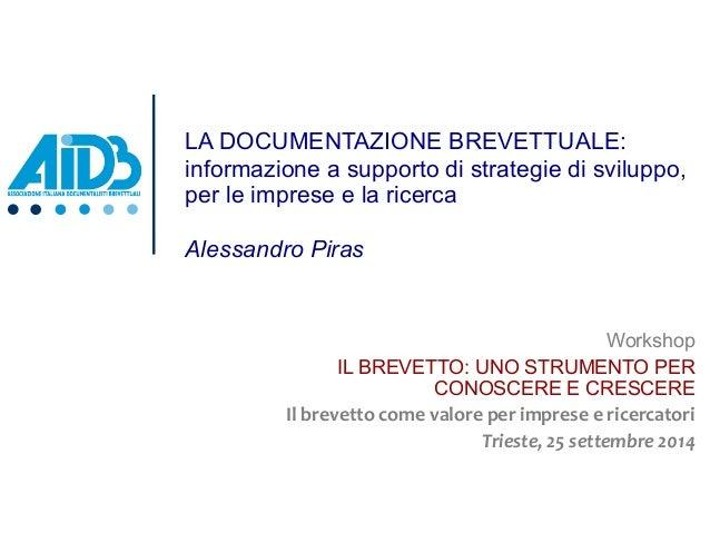 LA DOCUMENTAZIONE BREVETTUALE:  informazione a supporto di strategie di sviluppo,  per le imprese e la ricerca  Alessandro...