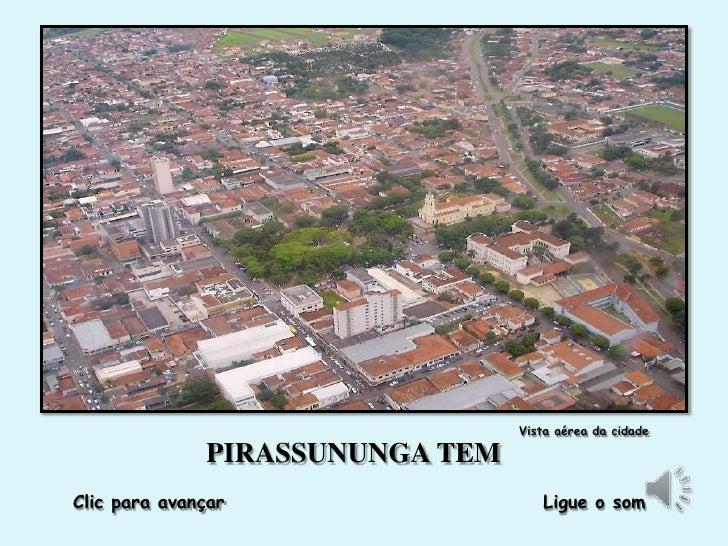 Vista aérea da cidade              PIRASSUNUNGA TEMClic para avançar                   Ligue o som