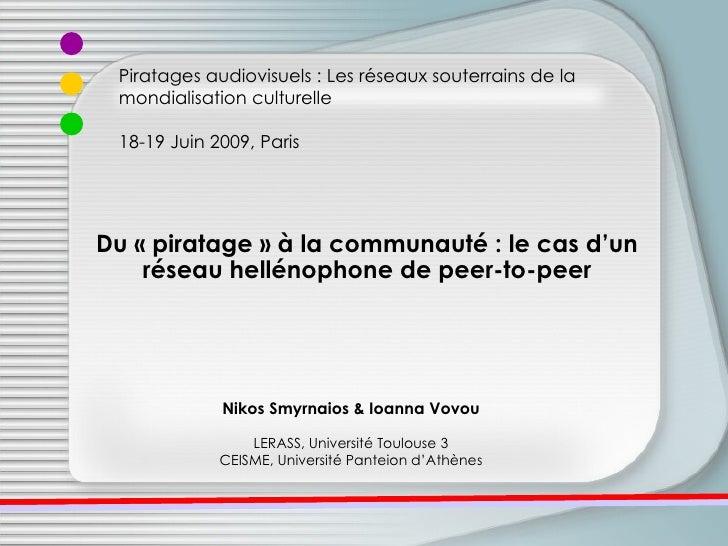 Piratages audiovisuels : Les réseaux souterrains de la mondialisation culturelle 18-19 Juin 2009, Paris Nikos Smyrnaios & ...