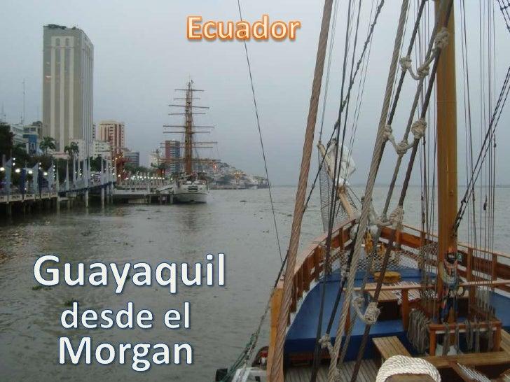 Ecuador<br />Guayaquil<br />desde el<br />Morgan<br />