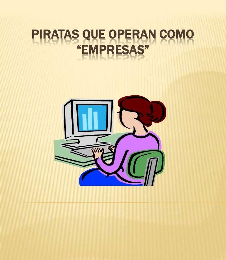 "Piratas que operan como ""empresas""<br />"