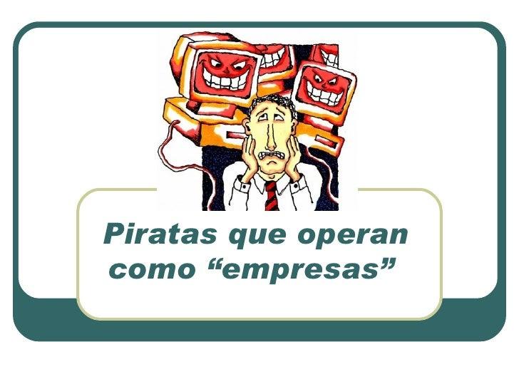 "Piratas que operan como ""empresas"""