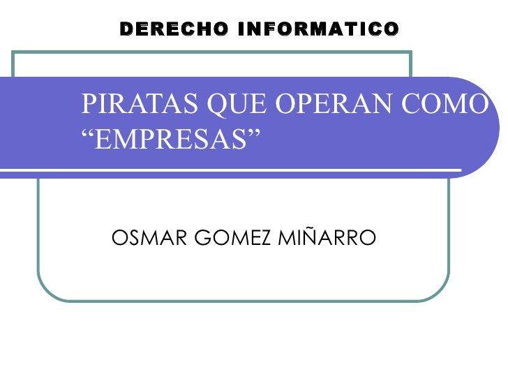 """PIRATAS QUE OPERAN COMO """"EMPRESAS""""   OSMAR GOMEZ MIÑARRO DERECHO INFORMATICO"""