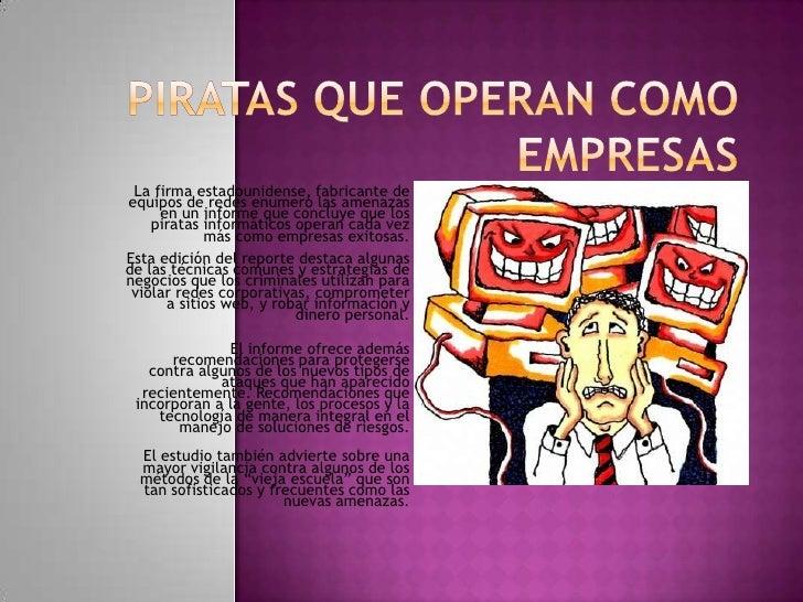 PIRATAS QUE OPERAN COMO EMPRESAS<br />La firma estadounidense, fabricante de equipos de redes enumeró las amenazas en un i...