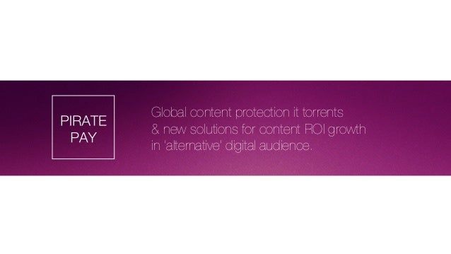 Global content protection it torrents & new solutions for content ROI growth in 'alternative' digital audience.