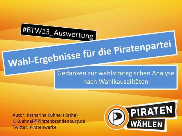 Gedanken zur wahlstrategischen Analyse nach Wahlkausalitäten Autor: Katharina Kühnel (Katha) K.Kuehnel@Piratenbrandenburg....
