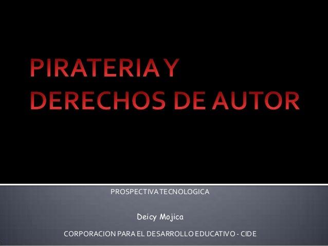PROSPECTIVA TECNOLOGICA Deicy Mojica CORPORACION PARA EL DESARROLLO EDUCATIVO - CIDE