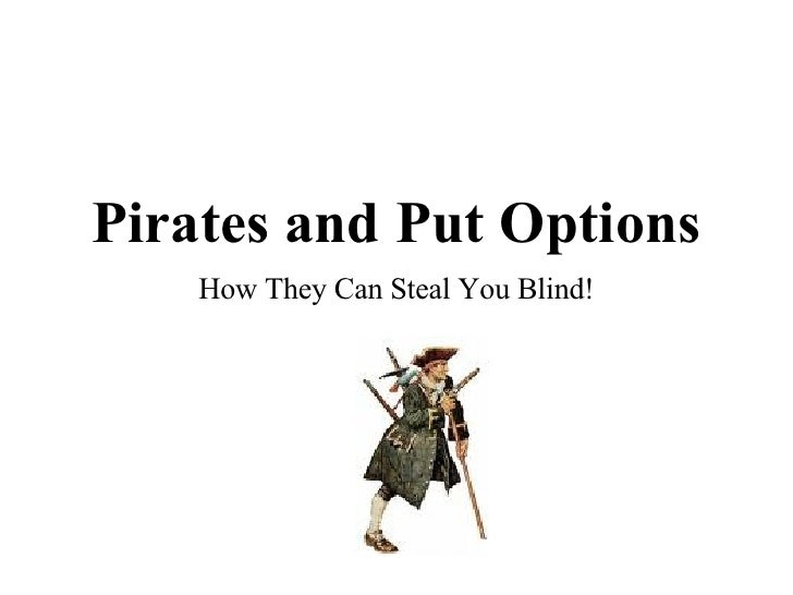 Pirates and Put Options How They Can Steal You Blind!