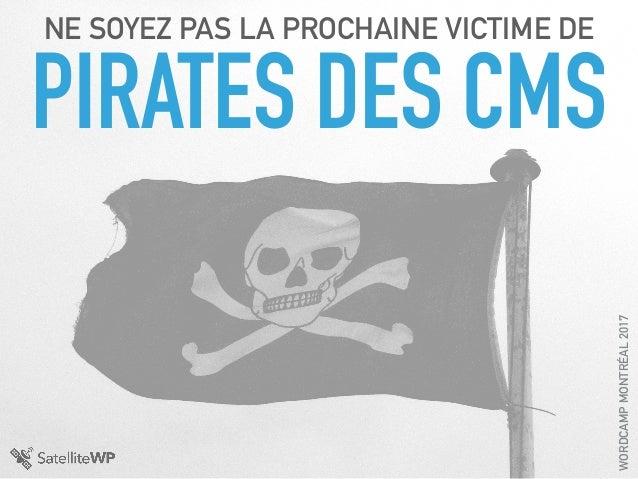 PIRATES DES CMS NE SOYEZ PAS LA PROCHAINE VICTIME DE WORDCAMPMONTRÉAL2017