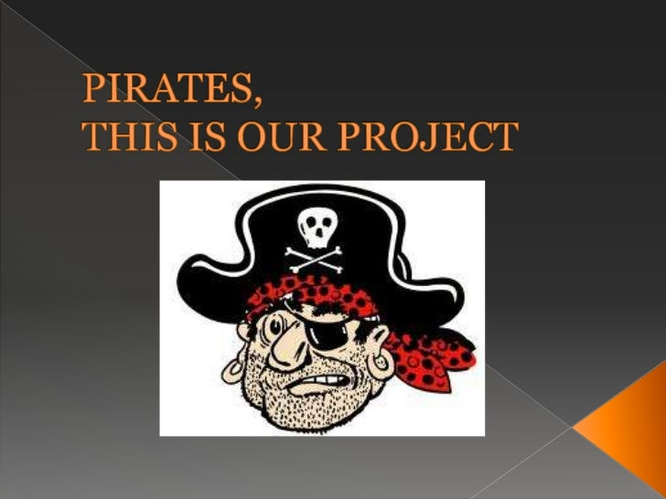 PIRATES,THIS IS OUR PROJECT<br />